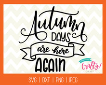 Load image into Gallery viewer, Autumn Days are Here Again | SVG, PNG, DXF, JPEG