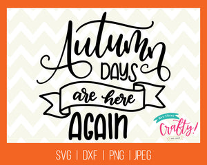 Autumn Days are Here Again | SVG, PNG, DXF, JPEG