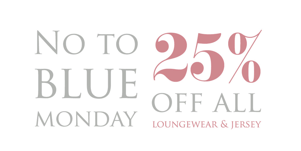 No to Blue Monday - 25% off Jersey Pyjamas & Loungewear