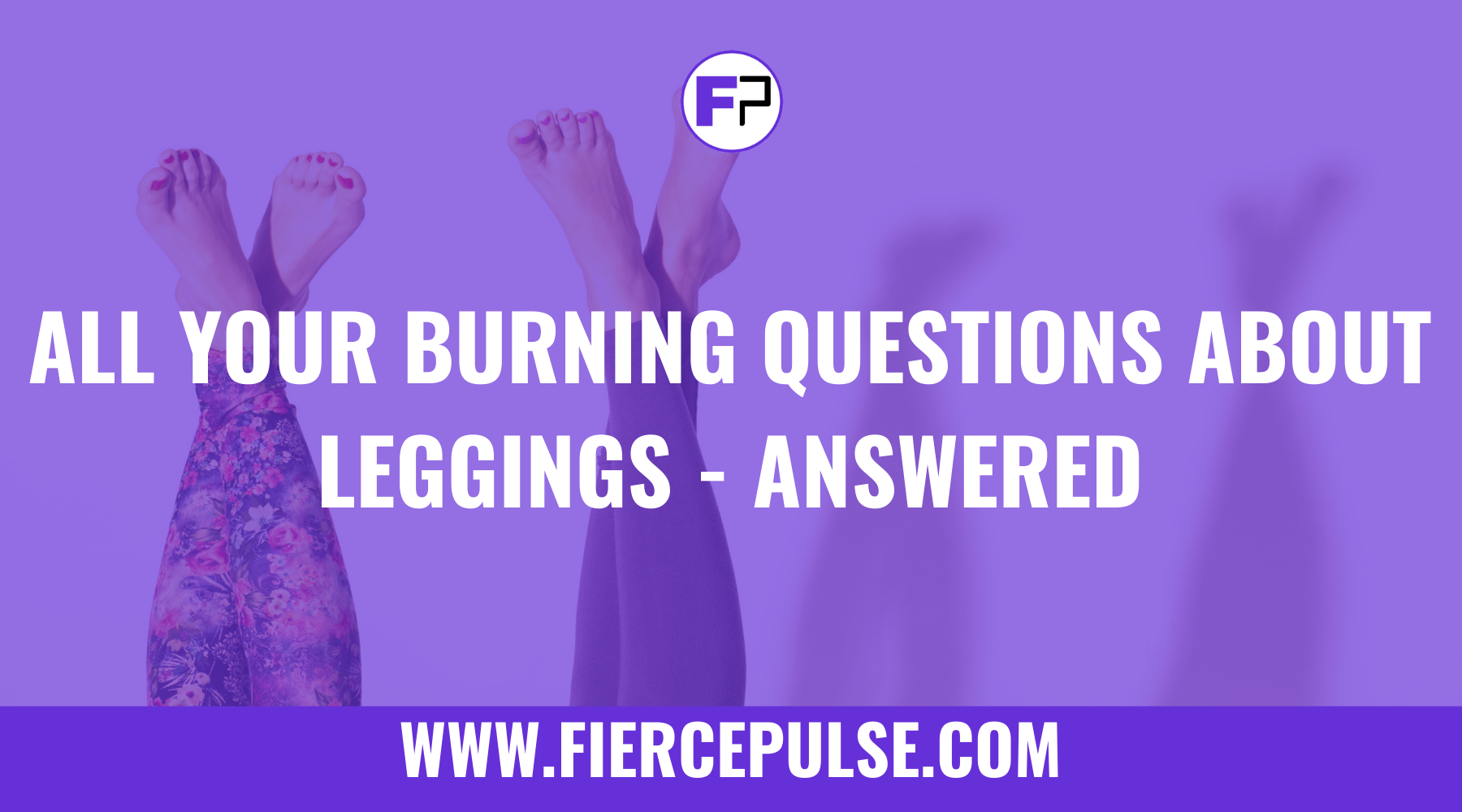 All Your Burning Questions About Leggings - Answered