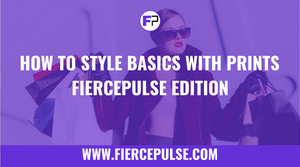 How to Style Basics with Prints - FIERCEPULSE Edition