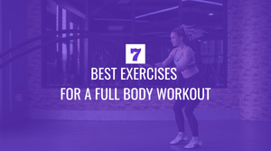 Seven of the Best Exercises for a Full Body Workout