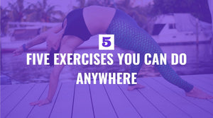 Five Exercises You Can Do Anywhere
