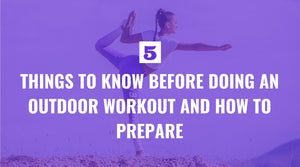 Five Things to Know Before Doing an Outdoor Workout and How to Prepare
