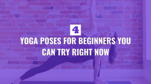 Four Yoga Poses for Beginners You Can Try Right Now