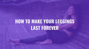 How to Make Your Leggings Last Forever