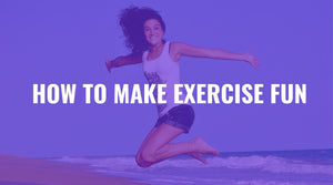 How to Make Exercise Fun