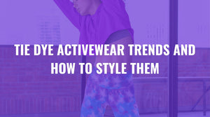 Tie Dye Activewear Trends and How to Style Them