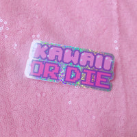 Kawaii or Die Glitter Sticker