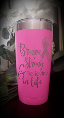 Brave Strong & Believing in life