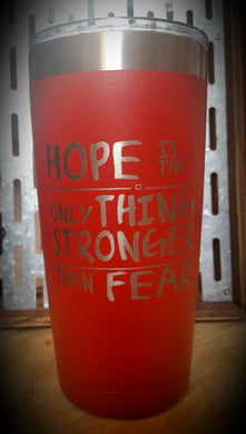 HOPE is the only THING STRONGER than FEAR.