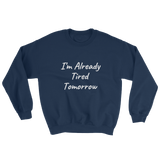 Already Tired Sweatshirt ~ Gildan