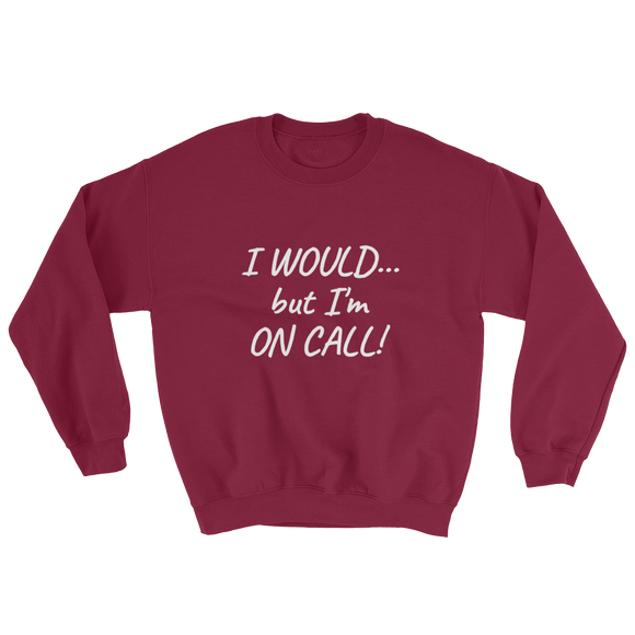 I WOULD... Sweatshirt ~ Gildan
