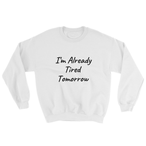 Already Tired Sweatshirt ~ Gildan ~ White