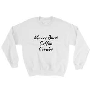 Buns, Coffee, & Scrubs Sweatshirt ~ Gildan ~ White