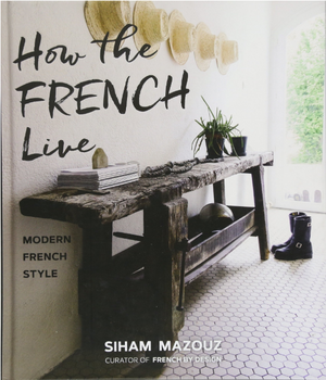 How the French Live: Modern French Style - 13 Hub Lane   |  Book