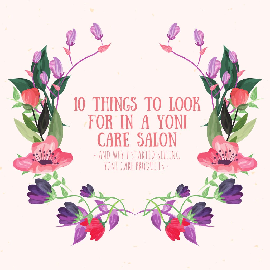 10 THINGS TO LOOK FOR IN A YONI CARE SALON