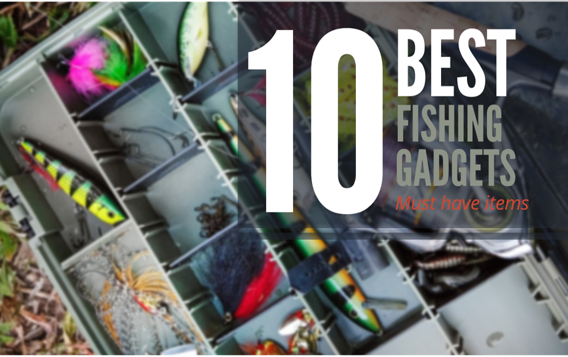 Top 10 Best Fishing Gadgets for 2019