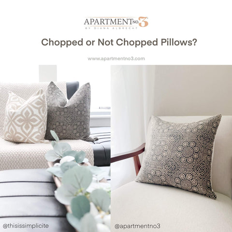 Chopped or Not Chopped Pillows?