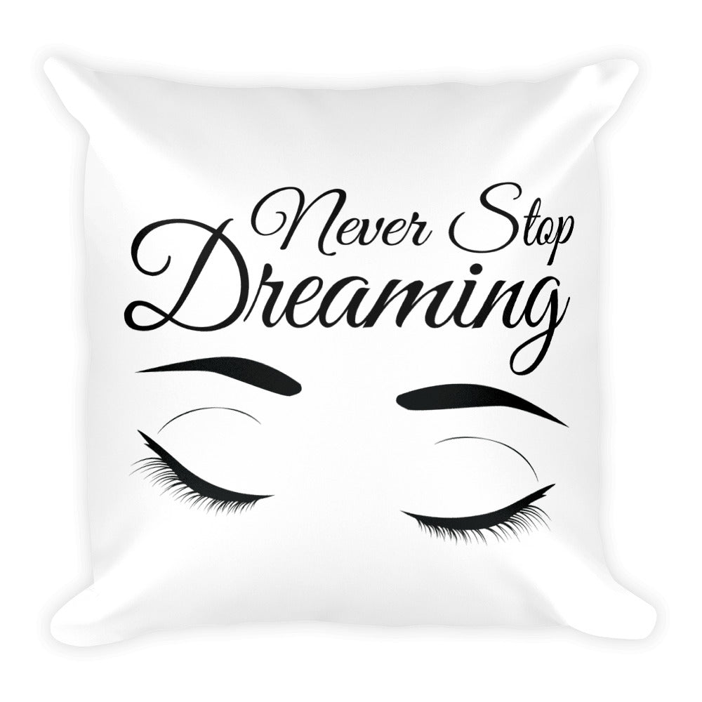 Square Pillow - Never Stop Dreaming