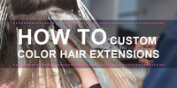 HOW TO CUSTOM COLOR HAIR EXTENSIONS