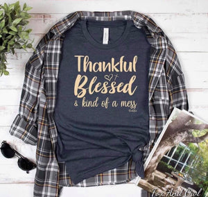 THANKFUL,BLESSED AND KIND OF A MESS!