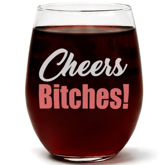 Cheers Bitches | 15oz Stemless Wine Glass