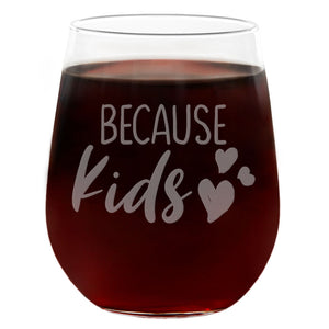 Because Kids | 21oz Engraved Stemless Wine Glass
