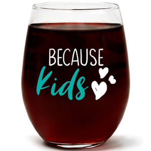 Because Kids | 15oz Stemless Wine Glass