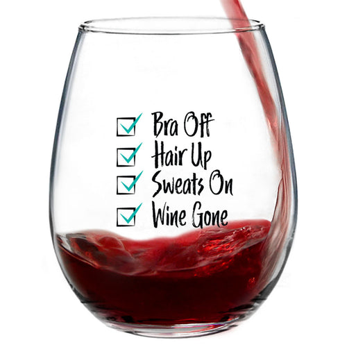 Bra Off Hair Up Sweats On Wine Gone | 15oz Stemless Funny Wine Glasses For Women Or Men. Funny Wine Glasses For Perfect Friend Gifts!