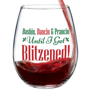 Dashin, Dancin & Prancin Until I Get Blitzened | 15oz Stemless Wine Glass