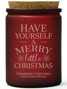 Have Yourself a Merry Little Christmas | Cranberry Christmas | 100% Soy Wax Candle