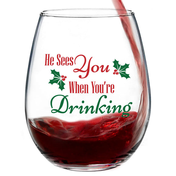 He Sees You When You're Drinking | 15oz Stemless Wine Glass