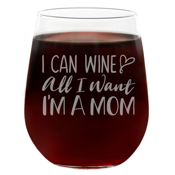 I Can Wine All I Want I'm a Mom | 21oz Engraved Stemless Wine Glass
