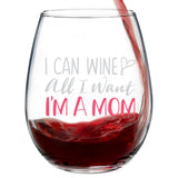 I Can Wine All I Want, I'm A Mom | 15oz Stemless Wine Glass
