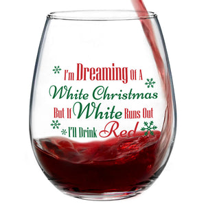 I'm Dreaming Of A White Christmas But If White Runs Out I'll Drink Red | 15oz Stemless Wine Glass