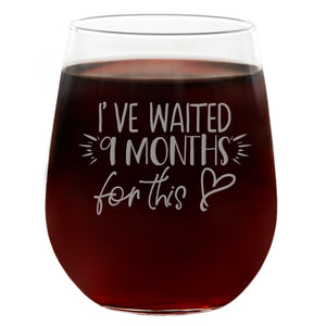 I've Waited 9 Months for This | 21oz Engraved Stemless Wine Glass