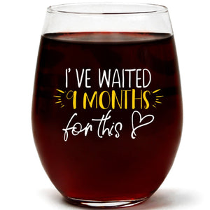 I've Waited 9 Months For This | 15oz Stemless Wine Glass