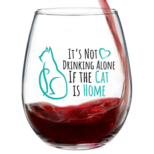 It's Not Drinking Alone If The Cat Is Home | Funny Wine Glass For Women. 15oz Stemless Wine Glass. Perfect Gift For Cat Lovers.