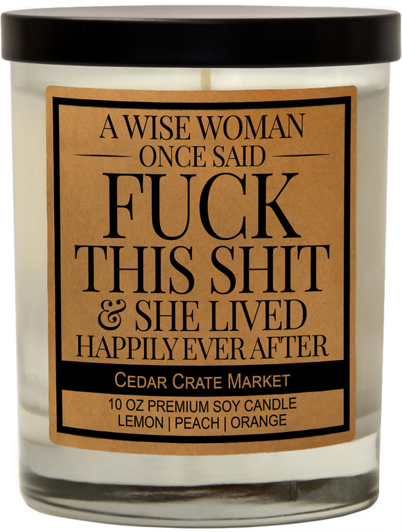 A Wise Woman Once Said Fuck This Shit & She Lived Happily Ever After, Kraft Label Scented 100% Soy Candle, Lemon, Peach, Orange
