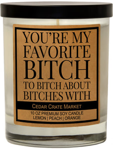 You're My Favorite Bitch to Bitch About Bitches With, Kraft Label Scented 100% Soy Candle, Lemon, Peach, Orange