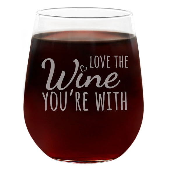 Love The Wine You're With | 21oz Engraved Stemless Wine Glass