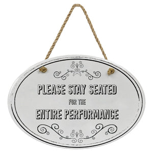 """Please Stay Seated For The Entire Performance"" Black & White 