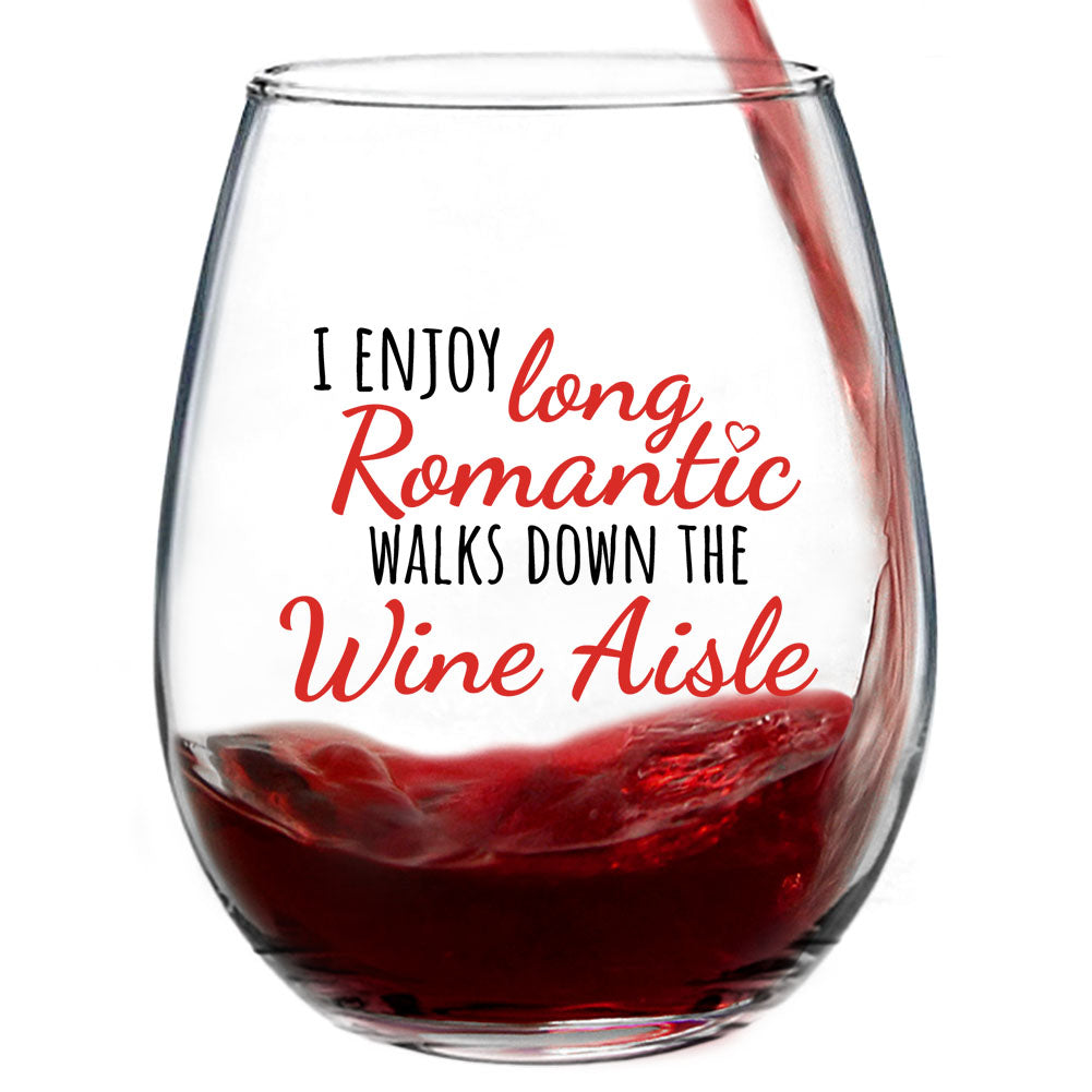 I Enjoy Long Romantic Walks Down the Wine Aisle | 15oz Stemless Funny Wine Glass | Perfect Gifts for Women