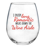 I Enjoy Long Romantic Walks Down the Wine Aisle | 15oz Stemless Wine Glass