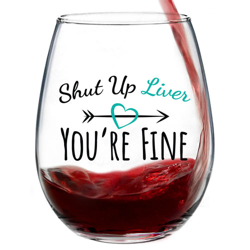 Shut Up Liver You're Fine | 15oz Stemless Funny Wine Glasses For Women Or Men. Funny Wine Glasses For Perfect Friend Gifts!