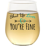 Shut Up Liver You're Fine | 15oz Stemless Wine Glass