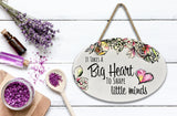 """It Takes a Big Heart To Shape Little Minds"" 