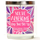 """You're Awesome, Keep That Shit Up"" 