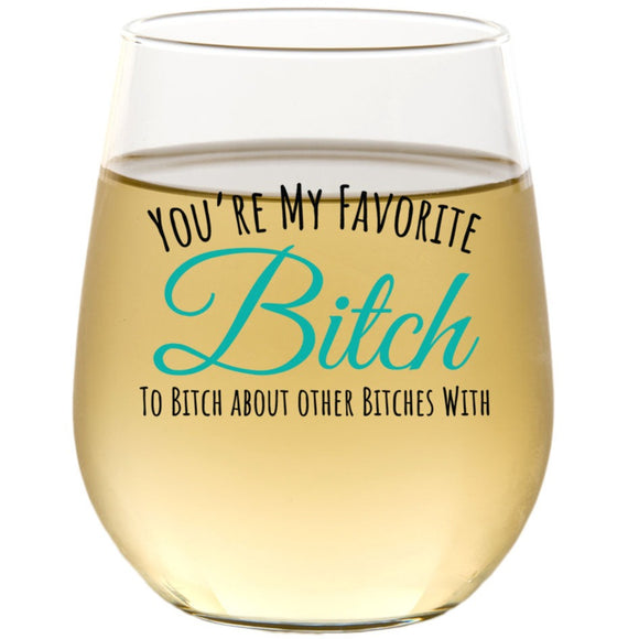 You're My Favorite Bitch To Bitch About Bitches With | 15oz Stemless Wine Glass
